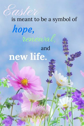 Easter is meant to be a symbol of hope, renewal and new life