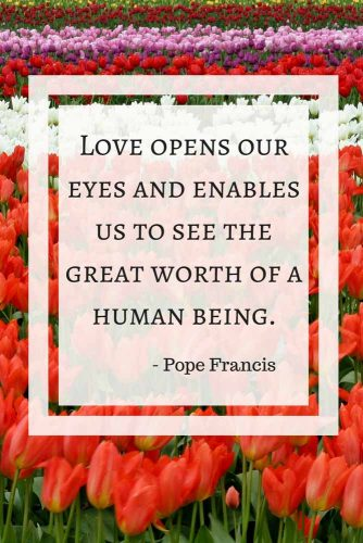 Love opens our eyes and enables us to see the great worth of a human being