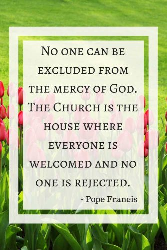 No one can be excluded from the mercy of God. The Church is the house where everyone is welcomed and no one is rejected