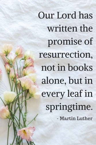 Our Lord has written the promise of resurrection, not in books alone, but in every leaf in springtime