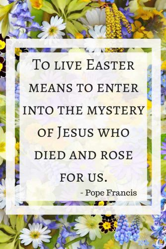 To live Easter means to enter into the mystery of Jesus who died and rose for us
