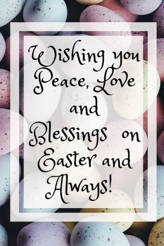 Wishing you Peace, Love and Blessings on Easter and Always!
